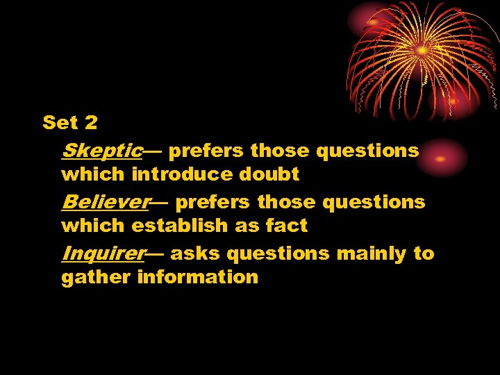 Set 2 Skeptic— prefers those questions which introduce doubt Believer— prefers those questions which
