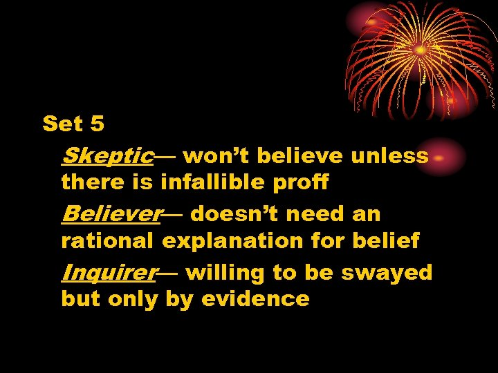 Set 5 Skeptic— won't believe unless there is infallible proff Believer— doesn't need an