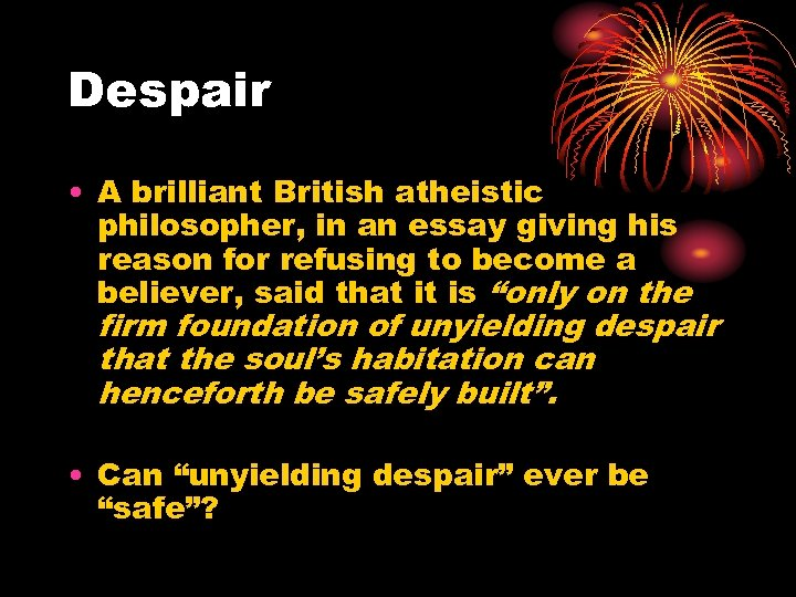 Despair • A brilliant British atheistic philosopher, in an essay giving his reason for