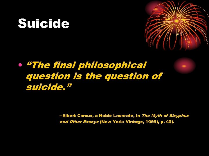 "Suicide • ""The final philosophical question is the question of suicide. "" --Albert Camus,"