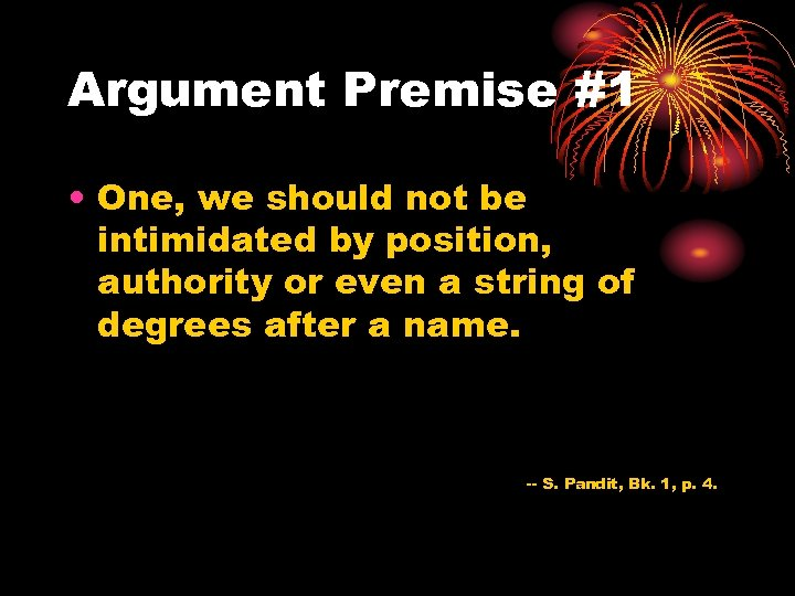 Argument Premise #1 • One, we should not be intimidated by position, authority or