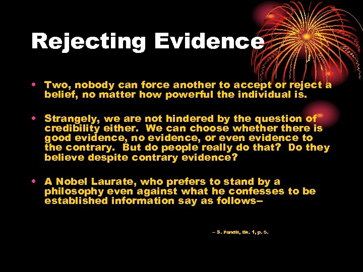 Rejecting Evidence • Two, nobody can force another to accept or reject a belief,
