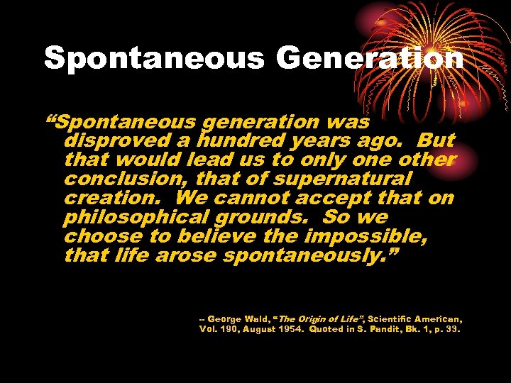"Spontaneous Generation ""Spontaneous generation was disproved a hundred years ago. But that would lead"