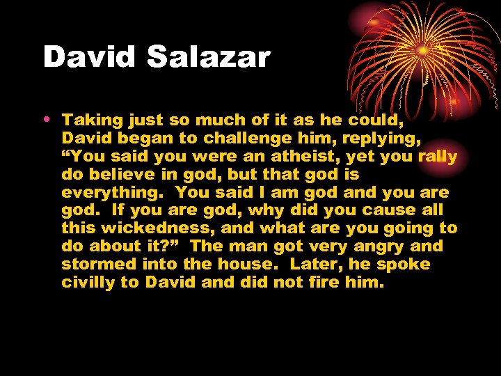 David Salazar • Taking just so much of it as he could, David began