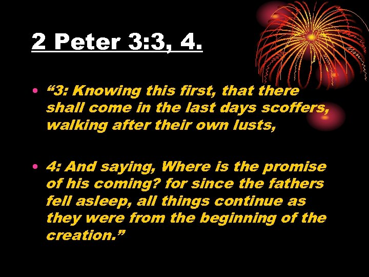 "2 Peter 3: 3, 4. • "" 3: Knowing this first, that there shall"