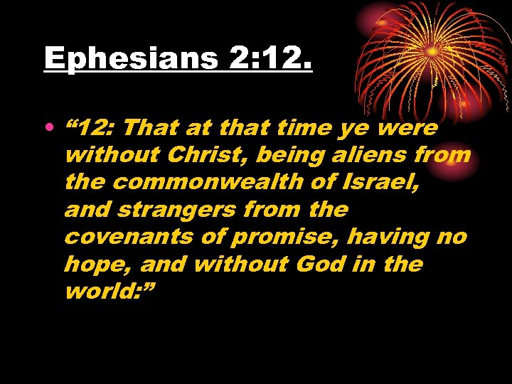 "Ephesians 2: 12. • "" 12: That at that time ye were without Christ,"