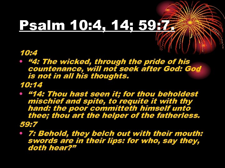 "Psalm 10: 4, 14; 59: 7. 10: 4 • "" 4: The wicked, through"