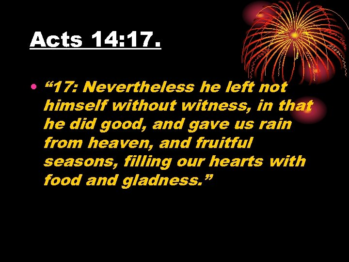 "Acts 14: 17. • "" 17: Nevertheless he left not himself without witness, in"