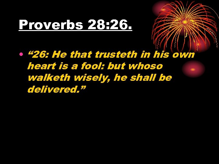 "Proverbs 28: 26. • "" 26: He that trusteth in his own heart is"