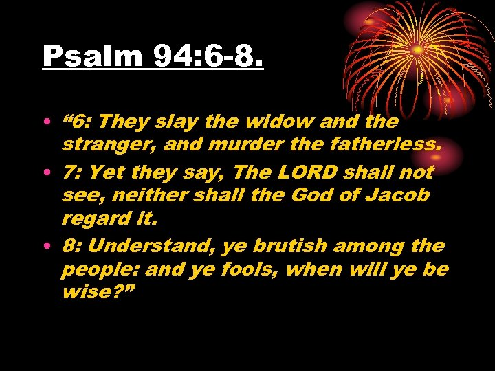 "Psalm 94: 6 -8. • "" 6: They slay the widow and the stranger,"