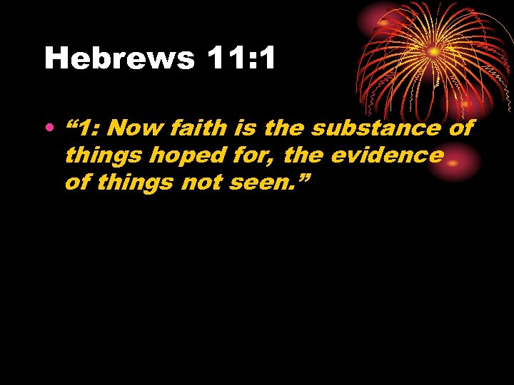 "Hebrews 11: 1 • "" 1: Now faith is the substance of things hoped"