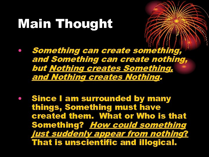 Main Thought • Something can create something, and Something can create nothing, but Nothing