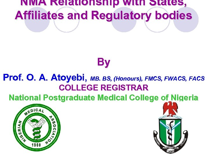 NMA Relationship with States, Affiliates and Regulatory bodies By Prof. O. A. Atoyebi, MB.