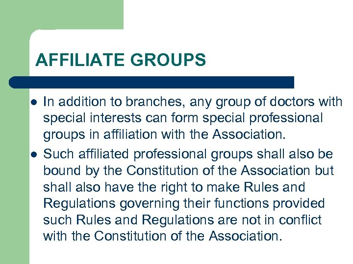 AFFILIATE GROUPS l l In addition to branches, any group of doctors with special