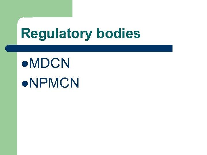 Regulatory bodies l. MDCN l. NPMCN