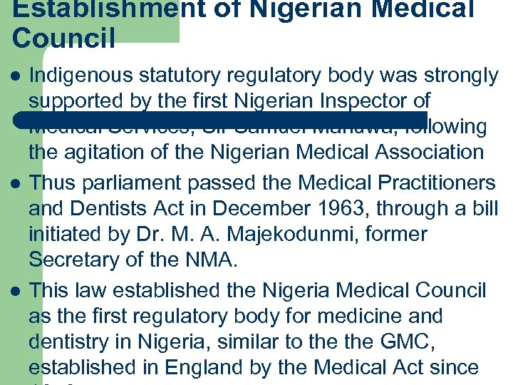 Establishment of Nigerian Medical Council l Indigenous statutory regulatory body was strongly supported by