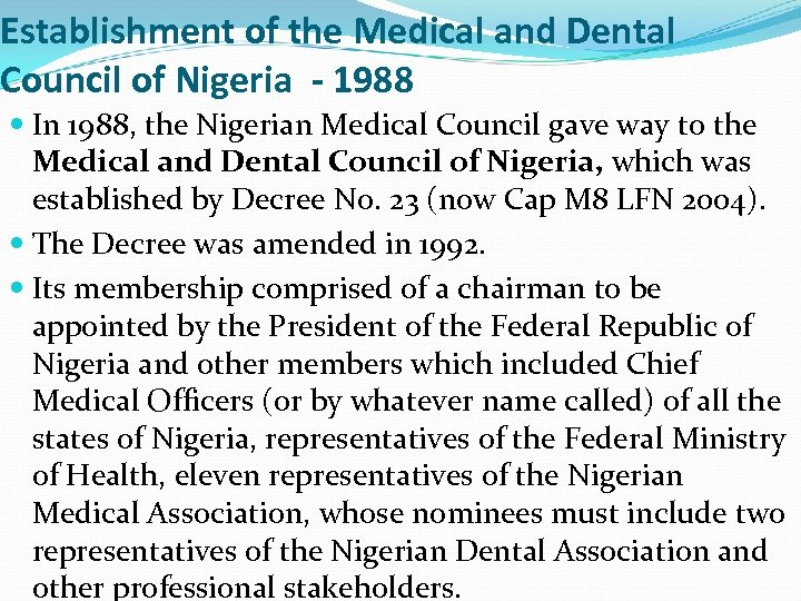 Establishment of the Medical and Dental Council of Nigeria - 1988 In 1988, the