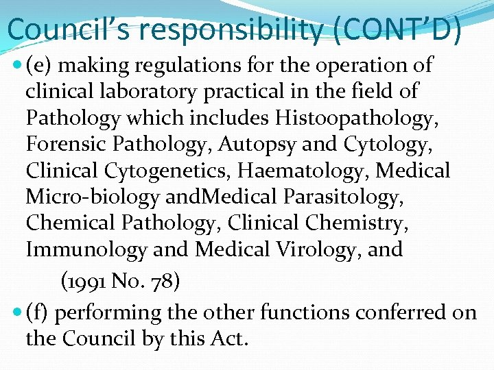 Council's responsibility (CONT'D) (e) making regulations for the operation of clinical laboratory practical in