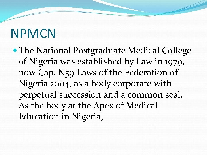 NPMCN The National Postgraduate Medical College of Nigeria was established by Law in 1979,