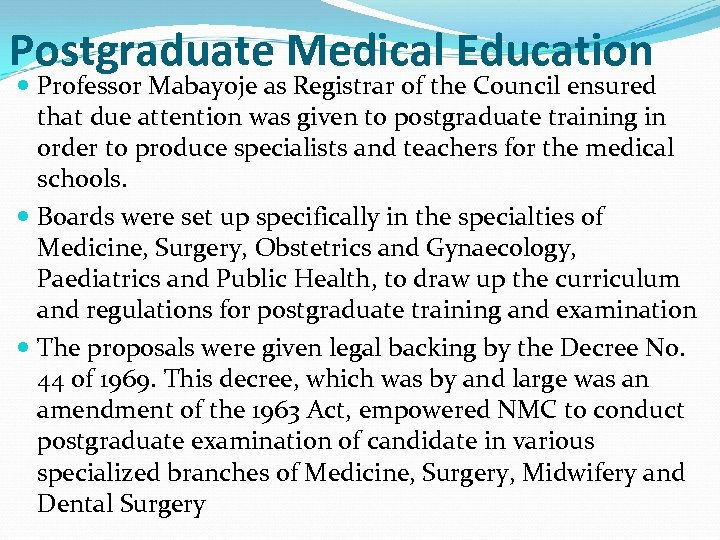 Postgraduate Medical Education Professor Mabayoje as Registrar of the Council ensured that due attention