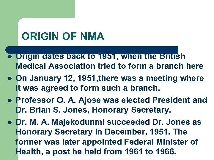 ORIGIN OF NMA l l Origin dates back to 1951, when the British Medical