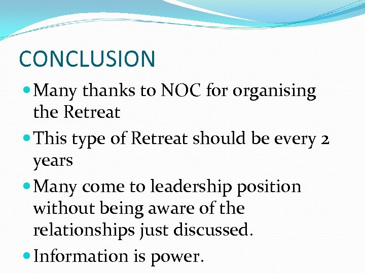 CONCLUSION Many thanks to NOC for organising the Retreat This type of Retreat should