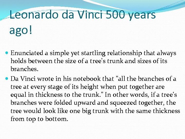 Leonardo da Vinci 500 years ago! Enunciated a simple yet startling relationship that always