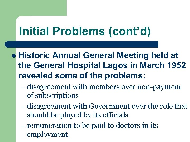 Initial Problems (cont'd) l Historic Annual General Meeting held at the General Hospital Lagos