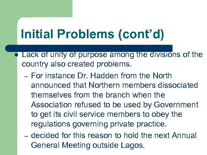 Initial Problems (cont'd) l Lack of unity of purpose among the divisions of the