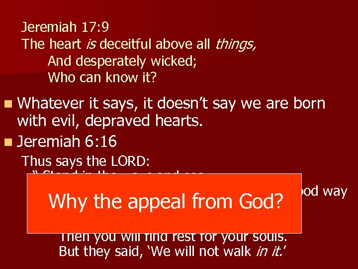 Jeremiah 17: 9 The heart is deceitful above all things, And desperately wicked; Who