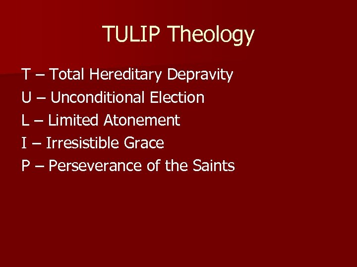 TULIP Theology T – Total Hereditary Depravity U – Unconditional Election L – Limited