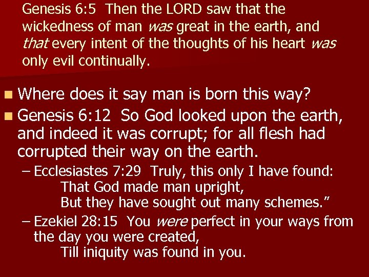 Genesis 6: 5 Then the LORD saw that the wickedness of man was great