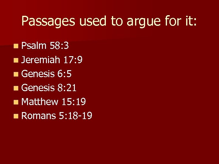 Passages used to argue for it: n Psalm 58: 3 n Jeremiah 17: 9