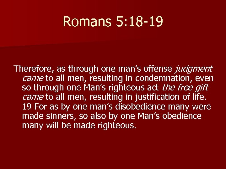 Romans 5: 18 -19 Therefore, as through one man's offense judgment came to all