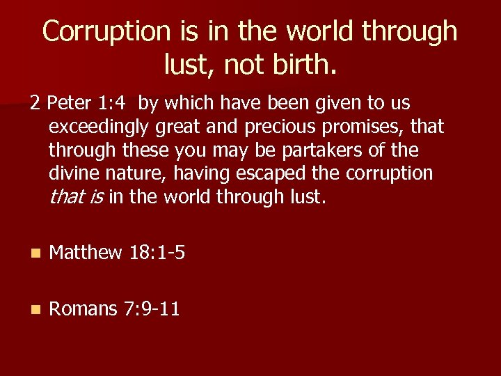 Corruption is in the world through lust, not birth. 2 Peter 1: 4 by