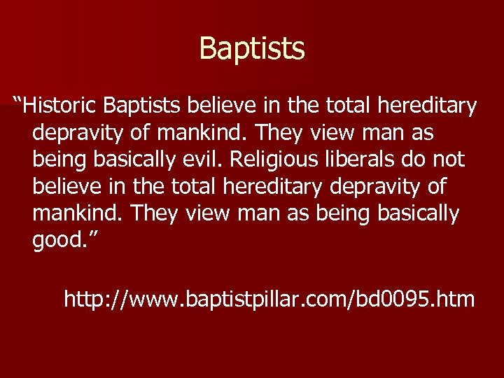 """Baptists """"Historic Baptists believe in the total hereditary depravity of mankind. They view man"""