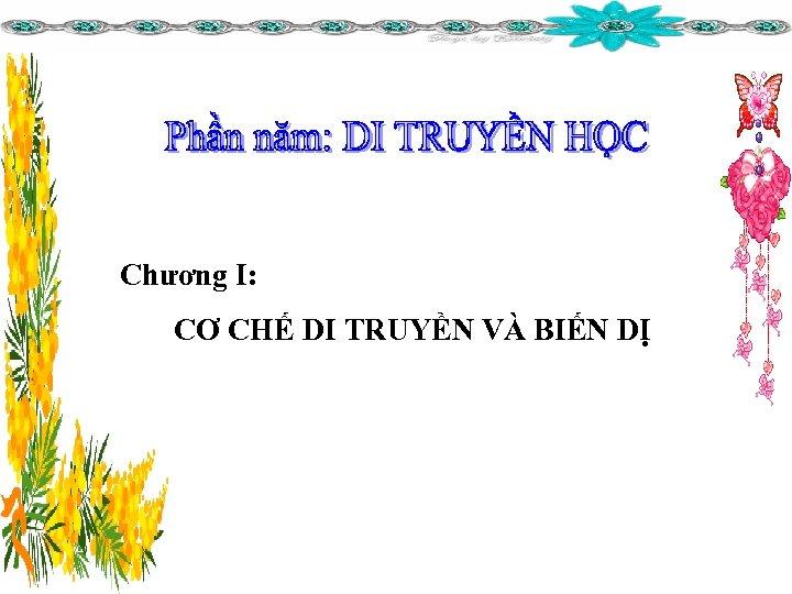 Chương I: CƠ CHẾ DI TRUYỀN VÀ BIẾN DỊ