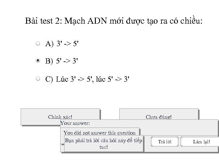Bài test 2: Mạch ADN mới được tạo ra có chiều: A) 3' ->