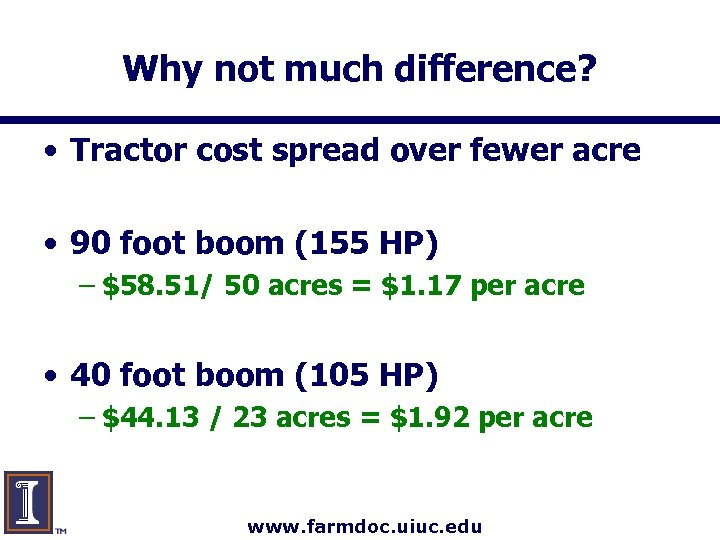 Why not much difference? • Tractor cost spread over fewer acre • 90 foot