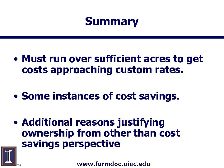 Summary • Must run over sufficient acres to get costs approaching custom rates. •