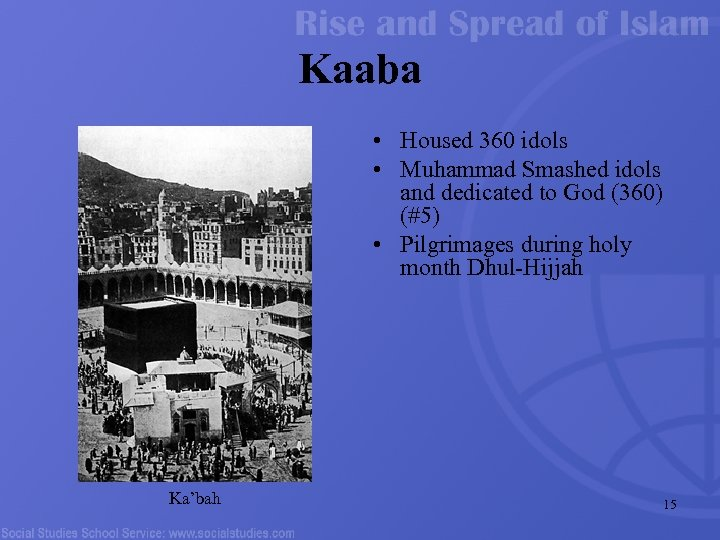 Kaaba • Housed 360 idols • Muhammad Smashed idols and dedicated to God (360)