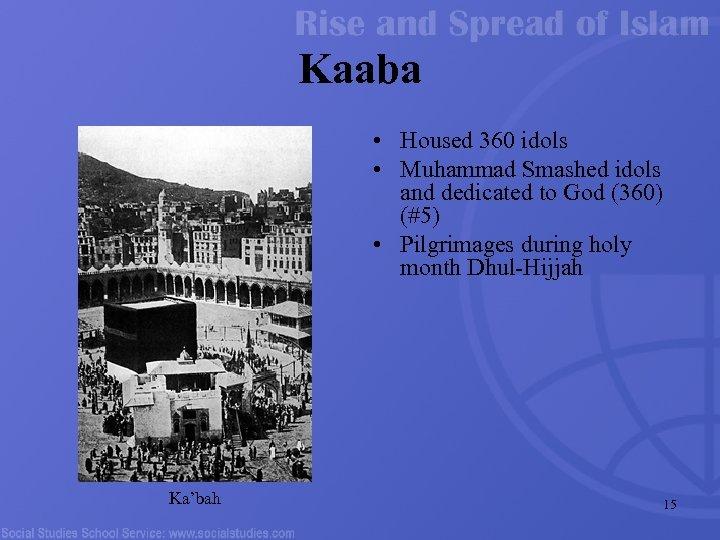 Kaaba • Housed 360 idols • Muhammad Smashed idols and dedicated to God (360)