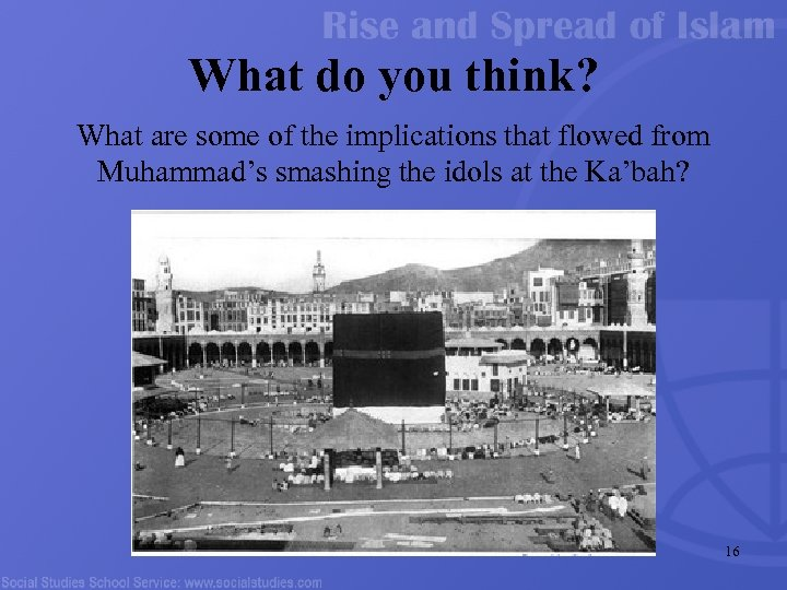 What do you think? What are some of the implications that flowed from Muhammad's