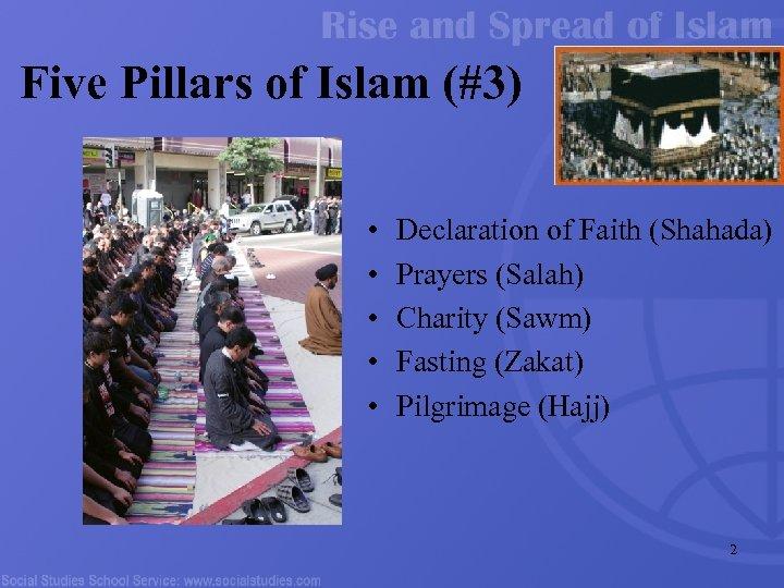 Five Pillars of Islam (#3) • • • Declaration of Faith (Shahada) Prayers (Salah)