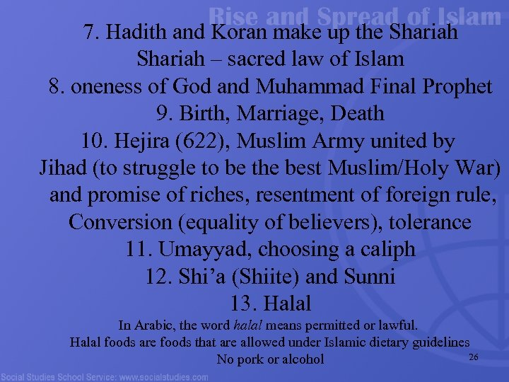 7. Hadith and Koran make up the Shariah – sacred law of Islam 8.