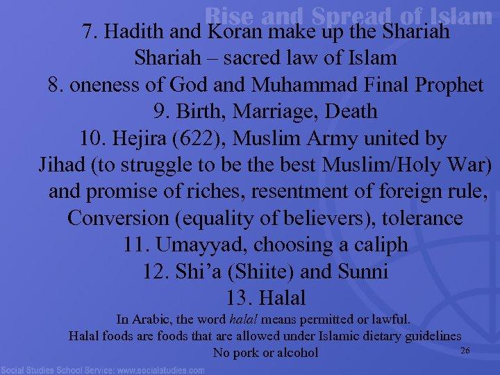 7. Hadith and Koran make up the Shariah – sacred law of Islam 8.