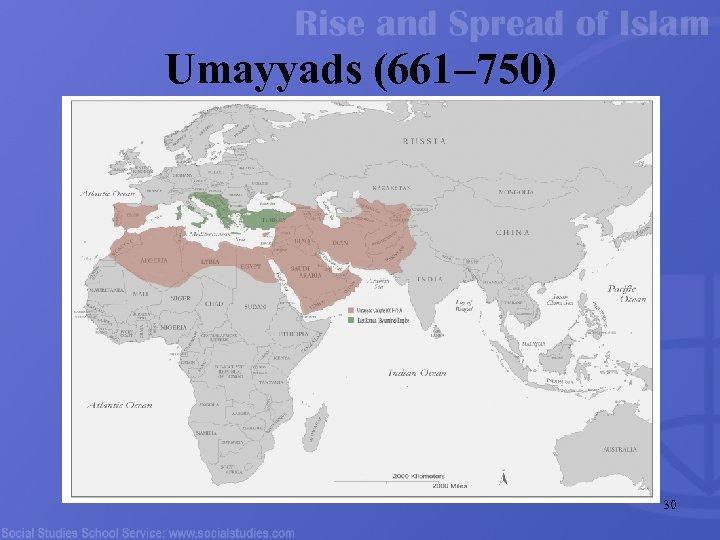 Umayyads (661– 750) 30