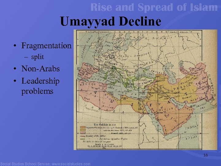 Umayyad Decline • Fragmentation – split • Non-Arabs • Leadership problems 33