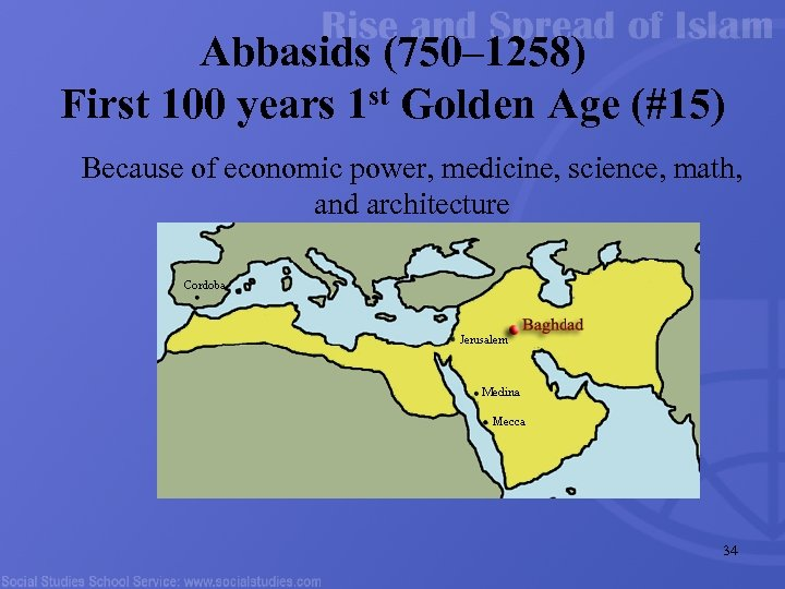 Abbasids (750– 1258) First 100 years 1 st Golden Age (#15) Because of economic