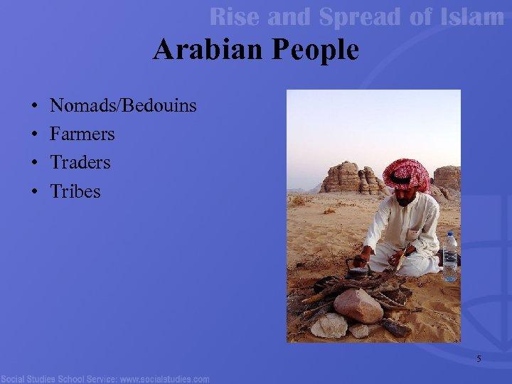Arabian People • • Nomads/Bedouins Farmers Traders Tribes 5